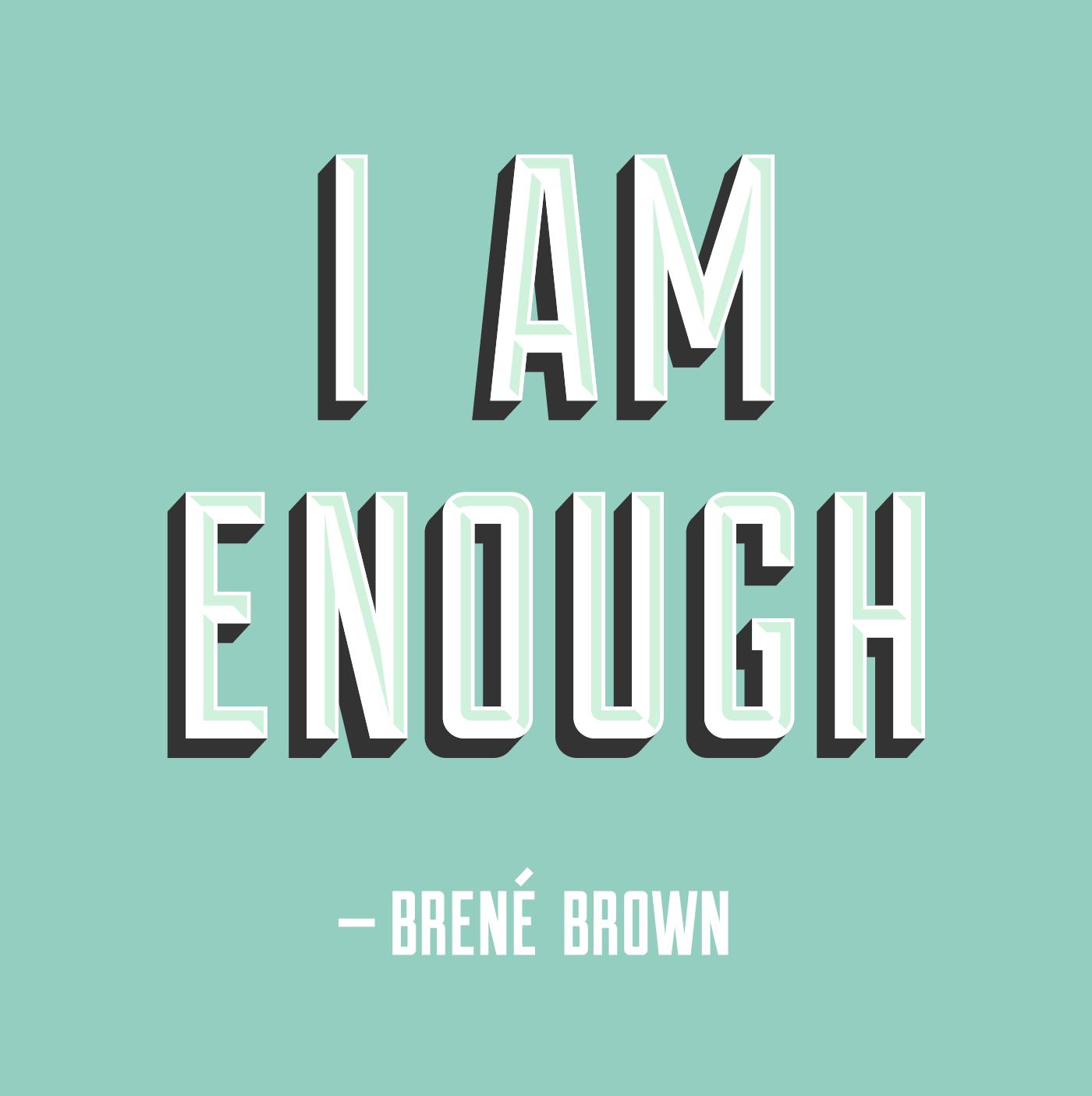 IAmEnough-Brené-Brown-Large - http-_liveandlearn.it_uploads_main_IAmEnough-Bren-Brown-Large