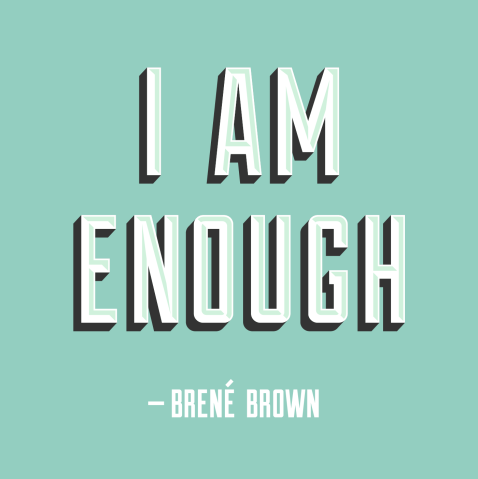 IAmEnough-Brené-Brown-Large - http-_liveandlearn.it_uploads_main_IAmEnough-Bren-Brown-Large